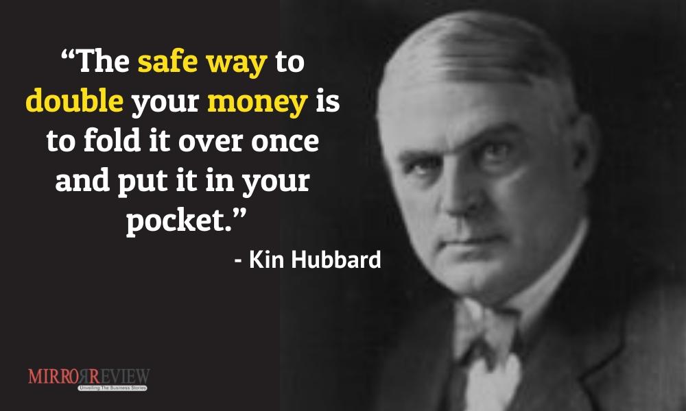 - Kin Hubbard, American journalist