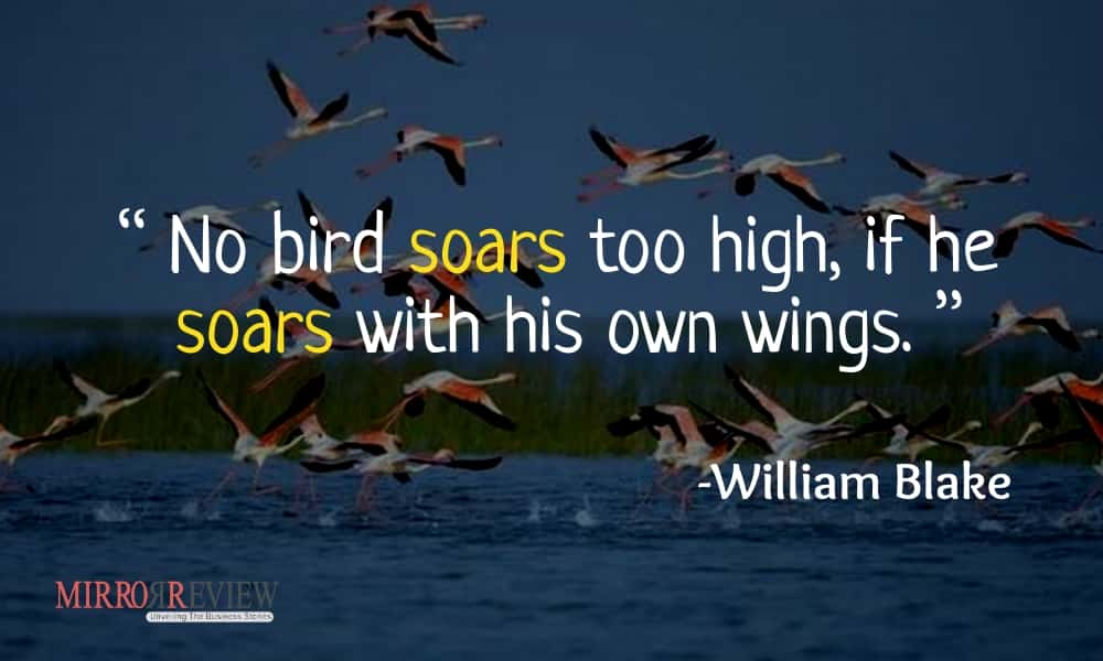 """No bird soars too high, if he soars with his own wings."" -  William Blake"