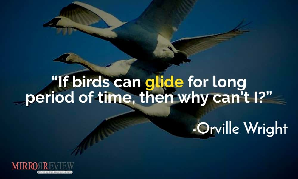 """If birds can glide for long period of time, then why can't I?"" - Orville Wright"