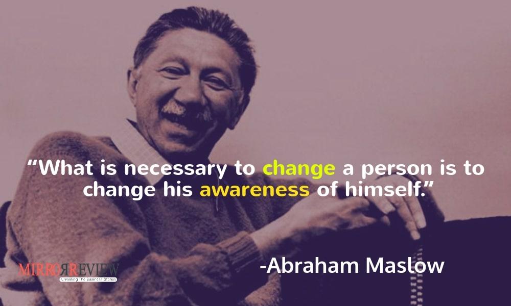 -Abraham Maslow