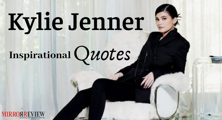 4b8c1b49a5e82 Kylie Jenner inspirational Quotes