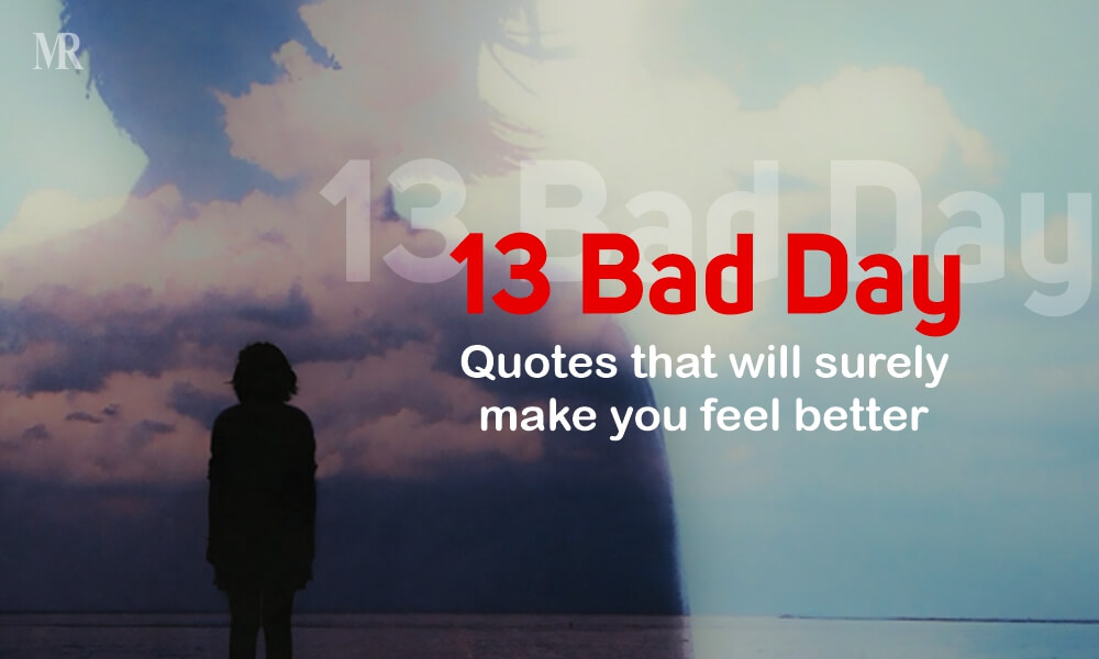 13 Bad Day Quotes To Make You Feel Better | MR Quotes